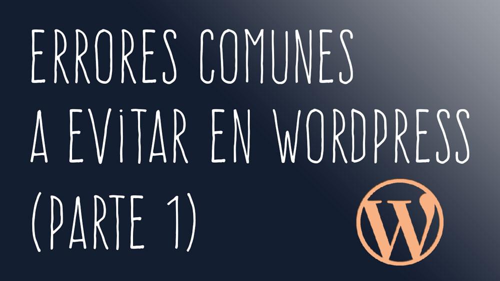 Errores comunes a evitar en WordPress (Parte 1)