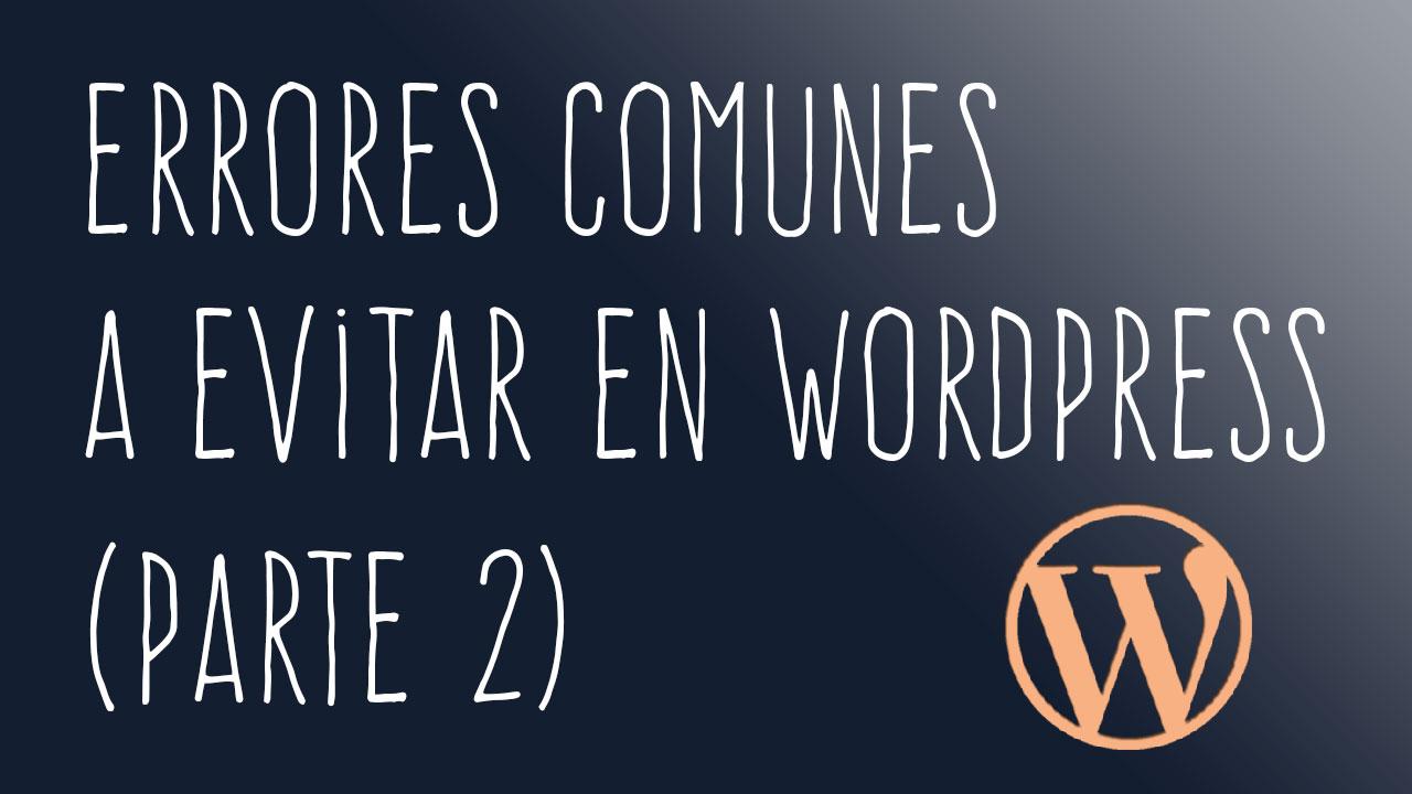 Errores comunes a evitar en WordPress (Parte 2)